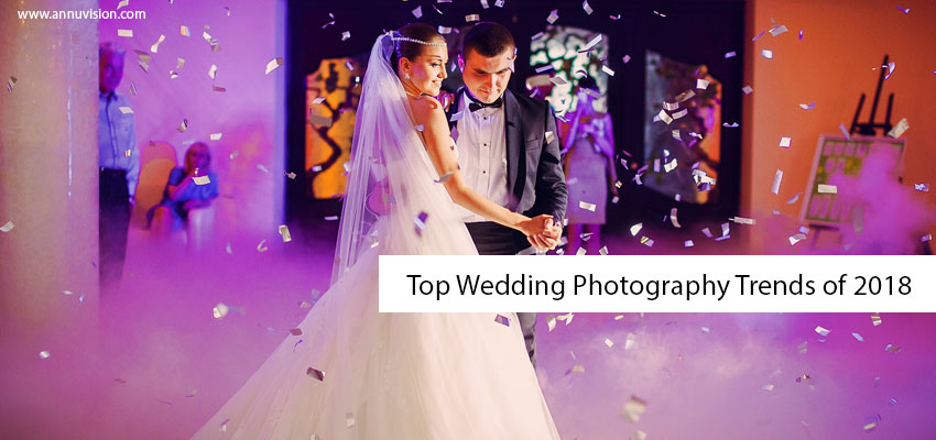 Top Wedding Photography Trends of 2018